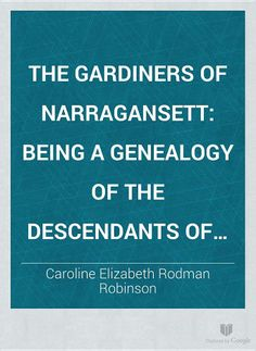 The Gardiners of Narragansett: Being a Genealogy of the Descendants of ... - Caroline Elizabeth Rodman Robinson - Google Books