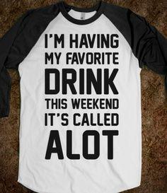 I'm having my favorite drink this weekend...