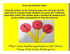 FREE! Stop That Sentence (Punctuation) Copy these punctuation stop signs and attach them to popsicle sticks. Teacher will up the correct punctuation...