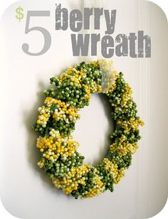$5 Berry Wreath... Customize your wreath with berries/flowers to match your home's decor.