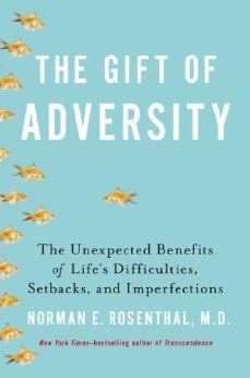 Amazon.com: The Gift of Adversity: The Unexpected Benefits of Life's Difficulties, Setbacks, and Imperfections (9780399163715): Norman E Rosenthal M.D.: Books