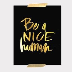 8x10 print / be a nice human /  gold foil on black by ohmydeer, $30.00