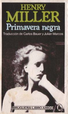 Descarga: Henry Miller - Primavera negra (PDF) -   Read Ignoria: http://bibliotecaignoria.blogspot.com/2013/06/descarga-henry-miller-primavera-negra.html#ixzz2XMTUEidz