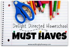 Delight Directed Homeschool Must Haves