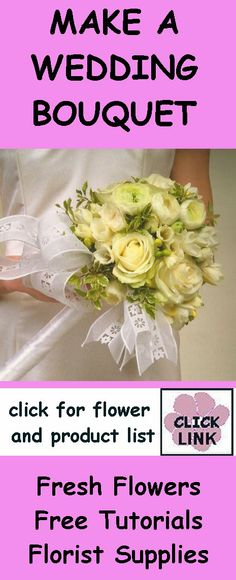 Make a Bouquet - White Rose and Ranunuculus Click link for product list, fresh flowers and simple directions for making this bridal bouquet