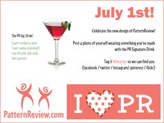 Celebrate PatternReview.com on July 1st by posting a photo of yourself holding the PR Signature Drink. Tag #iheartpr