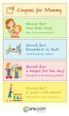 These Coupons for Mommy are a great Mother's Day or Birthday gift idea for kids to use.  Check out this article for more ideas and maybe a few laughs!! http://www.care.com/child-care-the-best-and-worst-mothers-day-gifts-p1017-q27919791.html