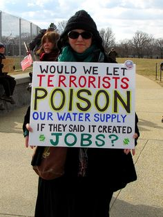 """""""WOULD WE LET TERRORISTS POISON OUR WATER SUPPLY IF THEY SAID IT CREATED JOBS?"""" - Forward on Climate Rally"""