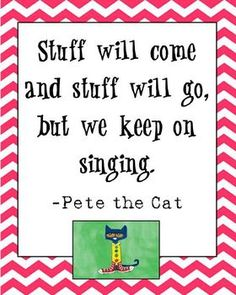 Pete the Cat Motivational Poster. This will be my classroom moto this year, and will be hanging in my room!!