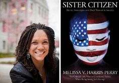 Melissa Harris-Perry: The 'Sister Citizen'  I just love her!!!