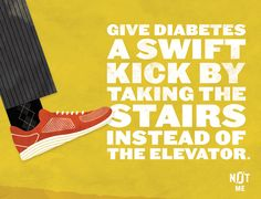 Give Diabetes a swift kick by taking the stairs instead of the elevator.