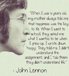 Love! life quotes, this man, word of wisdom, meaning of life, being happy, inspirational quotes, 5 years, key, john lennon