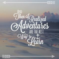And then I realized, adventures are the best way to learn. Travel Quotes #dreamtrips #ysbh #travel