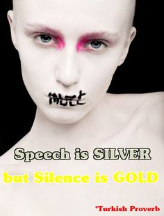... SAYINGS WITH PICTURE. Speech is silver, silence is golden. 2011-15-05