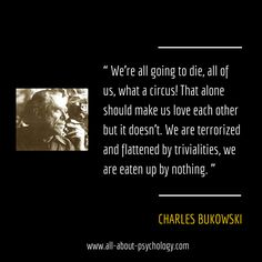 Raw, thought provoking quote by the inimitable poet and novelist Charles Bukowski.