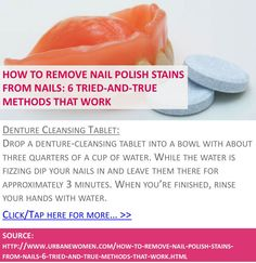 How to remove nail polish stains from nails: 6 tried-and-true methods that work - Denture cleansing tablet - Click for more: http://www.urbanewomen.com/how-to-remove-nail-polish-stains-from-nails-6-tried-and-true-methods-that-work.html