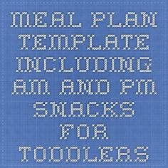 meal plan template including am and pm snacks for toddlers