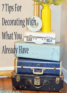 7 Tips for decorating with what you already have. craft, vintage suitcases, hous, decorating with what you have, apart, diy, decor idea, thing, old stuff