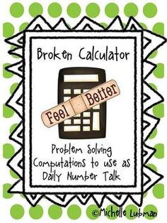 Broken Calculators are daily problem solving compuations that can challenge your students' number sense. Use as daily number talks.  Task cards and bulletin board idea included!  Common Core State Standards met.  $
