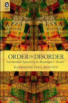 "Order in disorder : intratextual symmetry in Montaigne's ""Essais"" / Randolph Paul Runyon."