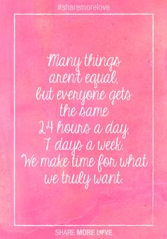 Make time for what you truly want!!