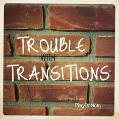 Trouble with Transitions: PlayDrMom offers some tips on helping kids who have trouble with switching gears.