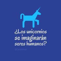 ¿Los #Unicornios se imaginaran #SeresHumanos? #Citas #Frases @Candidman