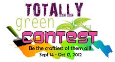 Enter the Totally Green Crafts contest for a chance to win over $350 in prizes!