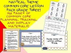 Nautical Theme Grade Three Common Core Lesson Planning Pack! This lesson pack contains everything you will need to teach, track, and display the Common Core State Standards for Grade Three! With 192 pages!  $5.99  http://www.theorganizedclassroomblog.com/index.php/ocb-store/view_document/250-nautical-theme-grade-three-common-core-lesson-planning-pack