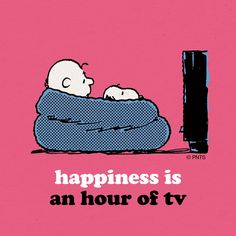Happiness is an hour of TV.