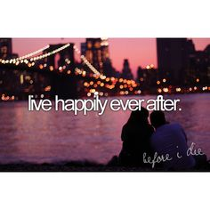 Live happily ever after.