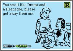 funni, dramas, get away from me, you smell like drama, bahahaha