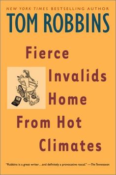 I love Tom Robbins's his writing is even more bitterly anti-Establishment than Salinger's or Kerouac's; FBI and CIA violence and treachery and the conspiratorial practices of the Roman Catholic Church are his most frequent targets.  In Fierce Invalids Home from Hot Climates —a CIA operative who loves underage girls goes to Peru and as the result of a curse is unable to let his feet touch the ground for fear of death.