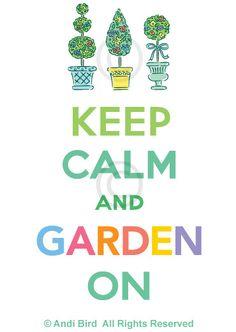 Keep Calm and Garden On -