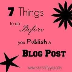 7 Things to do Before you Publish a Blog Post on @SerenityYou #bloggingtips #blogger