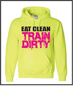 Neon Yellow Hoody  Eat Clean Train Dirty by GraphicsUnlimitedLLC, $26.00