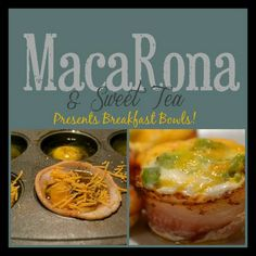 MacaRona and Sweet Tea: Breakfast Bowls Let me just tell you that these things ROCK!!!!