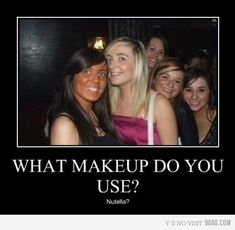 what makeup do you use? Nutella?, haha, funny, words