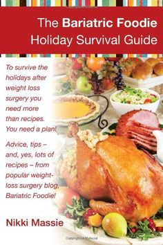 The Bariatric Foodie Holiday Survival Guide by Nikki Massie,http://www.amazon.com/dp/0991077008/ref=cm_sw_r_pi_dp_wMTIsb0M4M8KWXHA