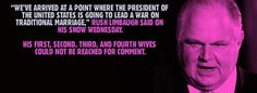 Rush Limbaugh.  War on traditional marriage... stuff, rush limbaugh, funni, humor, polit, marriage, quot, liber, thing