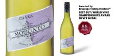 "Chaza Moscato - awarded ""Best Buy/World Wine Championships Award Silver Medal"" by the Beverage Testing Institute."