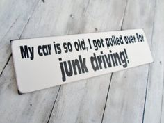 "Funny Sign Mens Gift ""My car (or truck) is so old I got pulled over for JUNK DRIVING"""