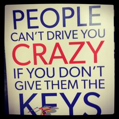 I Want Crazy | People can't drive you #crazy if you don't give them the keys! | For more crazy, check out my I Want Crazy board.