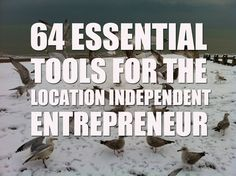 64 Essential Tools for the Location Independent Entrepreneur.