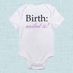 Hey, I found this really awesome Etsy listing at https://www.etsy.com/listing/161568194/birth-nailed-it-baby-items-funny-baby