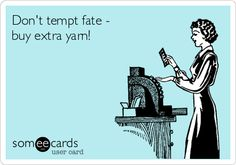 Don't tempt fate - buy extra yarn!