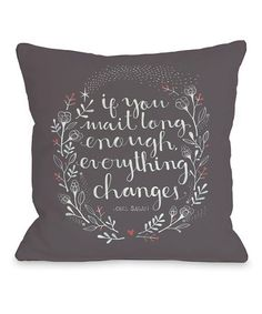 Take a look at this 'Everything Changes' Square Pillow by OneBellaCasa on #zulily today!