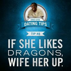 Crazy Eyes dating tip.
