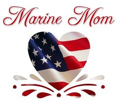 I am and proud to be a USMC Mom. I must say as a Marine Mom, our prayers go directly  from our lips to God's ears. He knows our heart's cry!