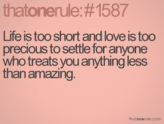 short amazing quotes, remember this, golden rules, life lessons, i wont settle, inspir, thought, life is too short to settle, true stories
